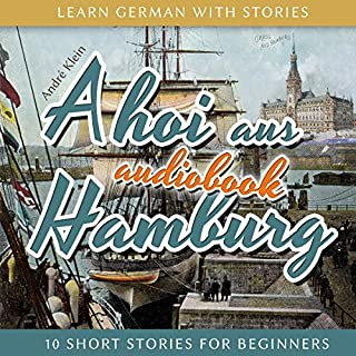 Ahoi aus Hamburg     Learn German with Stories 5 - 10 Short Stories for Beginners              By:                                                                                                                                 André Klein                               Narrated by:                                                                                                                                 André Klein                      Length: 1 hr     14 ratings     Overall 4.9