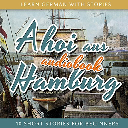 Ahoi aus Hamburg (Learn German with Stories 5 - 10 Short Stories for Beginners) audiobook cover art