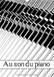 Au son du piano: Manufacture de pianos. Calendrier mural A3 vertical (Calvendo Art)
