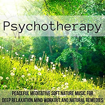 Psychotherapy - Peaceful Meditative Soft Nature Music for Deep Relaxation Mind Workout and Natural Remedies