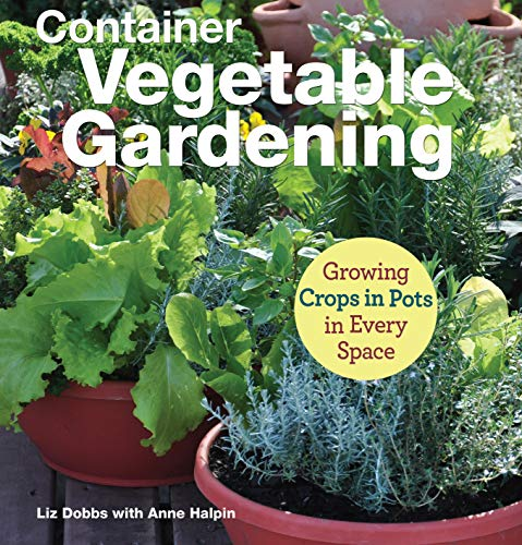 Compare Textbook Prices for Container Vegetable Gardening: Growing Crops in Pots in Every Space CompanionHouse Books Directions for 34 Plants like Tomatoes, Strawberries, Corn, Squash, Beans, Greens, Herbs, Garlic, and More Reprint Edition ISBN 9781620083208 by Dobbs, Liz,Halpin, Anne