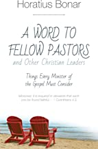 A Word to Fellow Pastors and Other Christian Leaders: Things Every Minister of the Gospel Must Consider