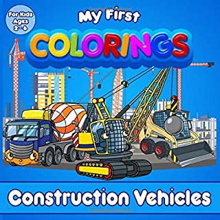 My First Colorings | Construction Vehicles | For Kids Ages 2 - 6: Coloring book for children, girls and boys !