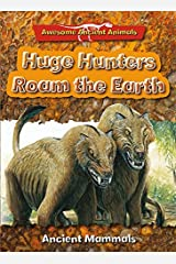 Huge Hunters Roam the Earth: Ancient Mammals Paperback