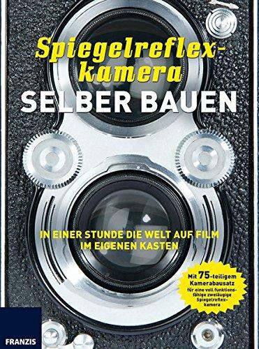 Spiegelreflexkamera selber bauen: Mit Modellsatz für eine voll funktionstüchtige zweiäugige Spiegelreflexkamera (Franzis Baubuch)