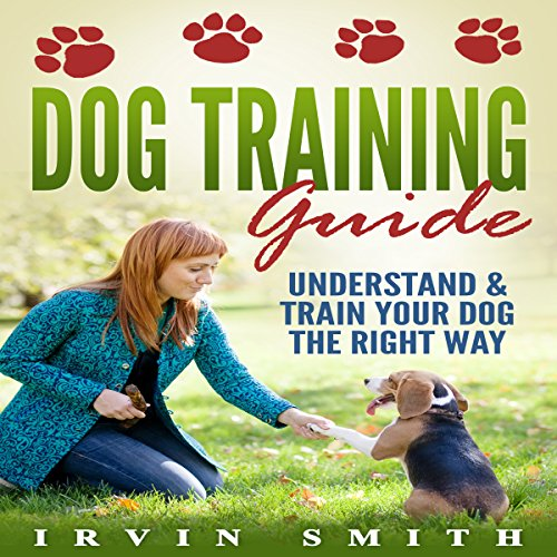Dog Training Guide: Understand & Train Your Dog the Right Way audiobook cover art