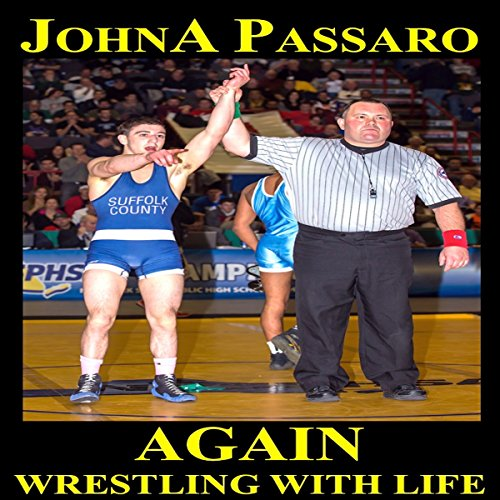 Again     Wrestling with Life, Book 2              By:                                                                                                                                 JohnA Passaro                               Narrated by:                                                                                                                                 Sergei Burbank                      Length: 2 hrs and 35 mins     5 ratings     Overall 5.0