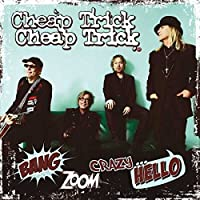 Bang Zoom Crazy...Hello by Cheap Trick