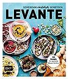 Levante - Gemeinsam orientalisch genießen: 100 Rezepte für opulente Mezze-Buffets
