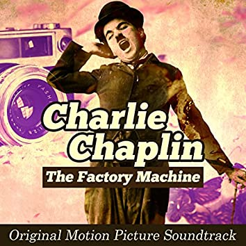 The Factory Machine: Charlie Chaplin (Original Picture Motion Soundtrack)