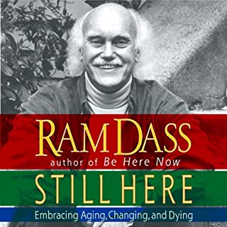 Still Here     Embracing Aging, Changing, and Dying              By:                                                                                                                                 Ram Dass                               Narrated by:                                                                                                                                 Steve Susskind                      Length: 3 hrs and 5 mins     5 ratings     Overall 4.2