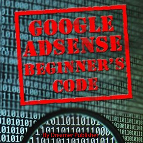 Google AdSense Beginner's Code                   By:                                                                                                                                 Dreamer Publisher                               Narrated by:                                                                                                                                 Doug Eisengrein                      Length: 30 mins     Not rated yet     Overall 0.0