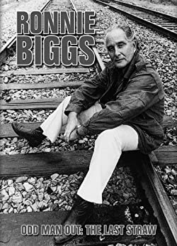 Ronnie Biggs: Odd Man Out, The Last Straw by [Ronnie Biggs, Christopher Pickard]