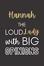 Hannah The Loud Lady With Big Opinions: Personalized Journal Gift For Girls And Women Named Hannah Organiser To Do List No...
