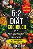 5:2 Diät Kochbuch: 110 leckere gesunde Rezepte für das Intervallfasten - Für alle Formen des Kurzzeitfasten (Intermittierendes Fasten 16 8, 5 2 Fasten ... (Vitalcare Academy) (German Edition)