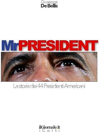 MR President. La storia dei 44 Presidenti Americani