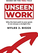 Unseen Work: Why the best path to your goals is not always a straight line