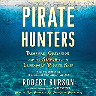 Pirate Hunters     Treasure, Obsession, and the Search for a Legendary Pirate Ship              By:                                                                                                                                 Robert Kurson                               Narrated by:                                                                                                                                 Ray Porter                      Length: 8 hrs and 24 mins     23 ratings     Overall 4.6