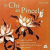 El Chi Del Pincel: Capta el espíritu de la naturaleza a través de las técnicas de la pintura china a pincel (Recréate)