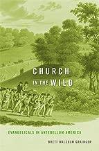 Church in the Wild: Evangelicals in Antebellum America