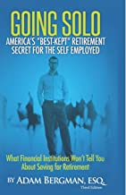 Going Solo - America's Best-Kept Retirement Secret for the Self-Employed: What Financial Institutions Won't Tell You About...