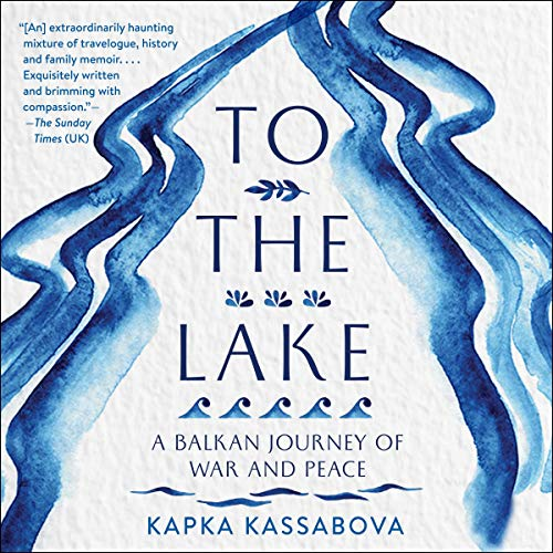 To the Lake Audiobook By Kapka Kassabova cover art
