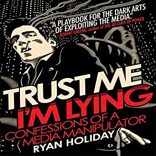 Trust Me, I'm Lying     Confessions of a Media Manipulator              By:                                                                                                                                 Ryan Holiday                               Narrated by:                                                                                                                                 Ryan Holiday                      Length: 6 hrs and 26 mins     2,008 ratings     Overall 4.3