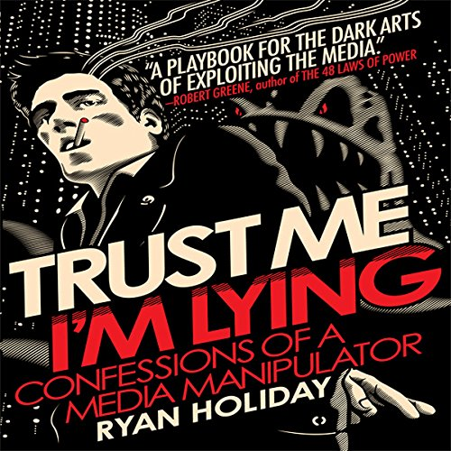 Trust Me, I'm Lying     Confessions of a Media Manipulator              By:                                                                                                                                 Ryan Holiday                               Narrated by:                                                                                                                                 Ryan Holiday                      Length: 6 hrs and 26 mins     152 ratings     Overall 4.4