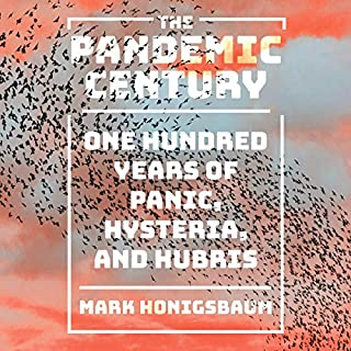 The Pandemic Century     One Hundred Years of Panic, Hysteria, and Hubris              By:                                                                                                                                 Mark Honigsbaum                               Narrated by:                                                                                                                                 John Lee                      Length: 13 hrs and 40 mins     1 rating     Overall 5.0
