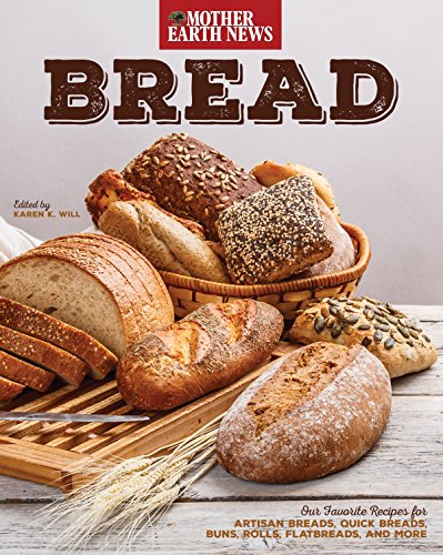 Bread by Mother Earth News: Our Favorite Recipes for Artisan Breads, Quick Breads, Buns, Rolls, Flatbreads, and More