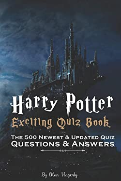 Harry Potter- Exciting Quiz Book: The 500 Newest & Updated Quiz-Questions & Answers