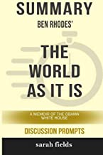 Summary: Ben Rhodes' The World as It Is: A Memoir of the Obama White House (Discussion Prompts)