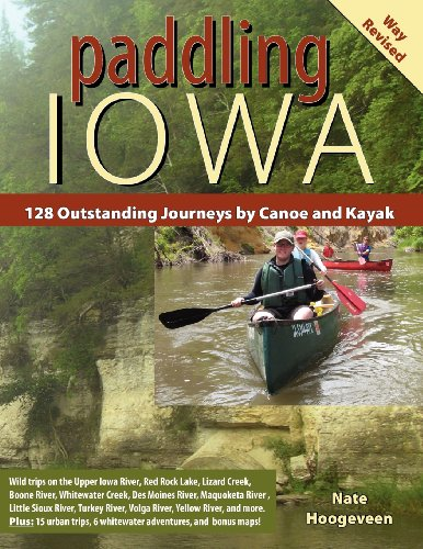 Paddling Iowa: 128 Outstanding Journeys by Canoe and Kayak