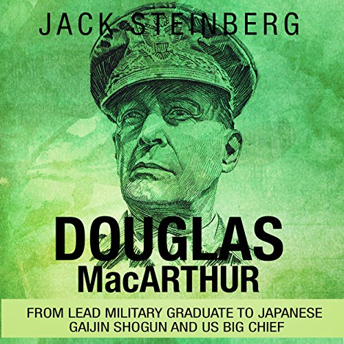Douglas MacArthur Audiobook By Jack Steinberg cover art