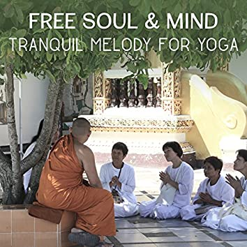 Free Soul & Mind:Tranquil Melody for Yoga - Sounds of Nature Music for Chakra Balancing, Stress Relief Hypnotherapy, Best Yoga Nidra with Tibetan Sounds