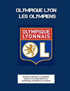 Olympique Lyon Les Olympiens Notebook: Graph Paper: 4x4 Quad Rule, Student Exercise Book Math Science Grid 200 pages (Football Soccer Notebook)