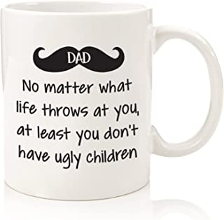 Dad No Matter What, Ugly Children Funny Coffee Mug - Best Dad Fathers Day Gifts - Gag Present Ideas For Him From Daughter, Son, Wife - Cool Birthday Gifts For Dads, Men, Guys - Fun Novelty Cup -11oz