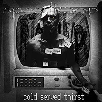 Cold Served Thirst