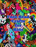 Fuse Bead Crafts for Kids: Over 100 bead designs for kids with lots of easy and cute animals, bugs, nature, sports, holiday, food and fantasy designs