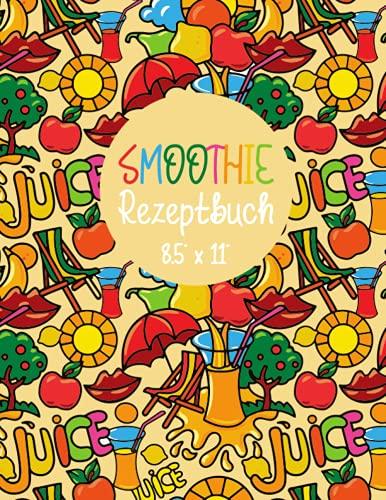 "Smoothie Rezeptbuch 8.5\"" x 11\"": 200 Seiten"
