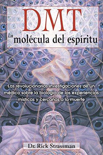 DMT: La molécula del espíritu: Las revolucionarias investigaciones de un médico sobre la biologí