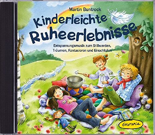 Kinderleichte Ruheerlebnisse CD: Entspannungsmusik zum Stillwerden, Träumen, Fantasieren und Einschlafen (Entspannung für Kinder)
