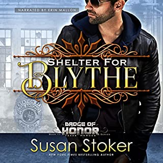 Shelter for Blythe      Badge of Honor: Texas Heroes, Book 11              Written by:                                                                                                                                 Susan Stoker                               Narrated by:                                                                                                                                 Erin Mallon                      Length: 6 hrs and 20 mins     2 ratings     Overall 5.0