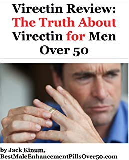Virectin Review: The Truth About Virectin for Men Over 50 (The Truth for Men Over 50 Book 1)