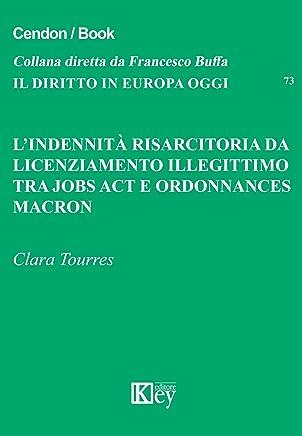 L'indennità risarcitoria da licenziamento illegittimo: Tra jobs act e ordonnances macron (Il diritto in Europa oggi Vol. 73)