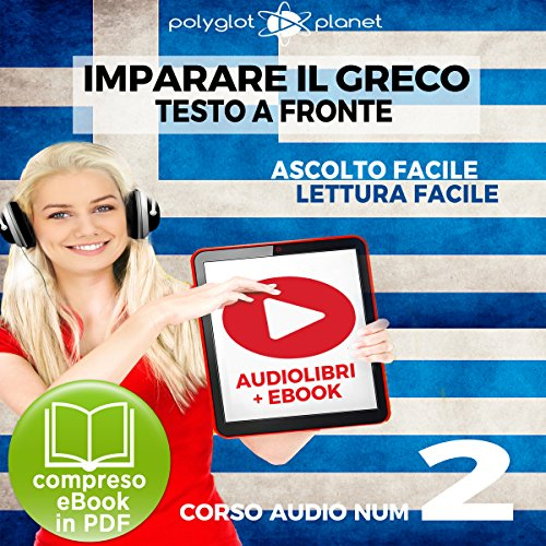 Couverture de Imparare il Greco - Lettura Facile - Ascolto Facile - Testo a Fronte: Greco Corso Audio Num. 2 [Learn Greek - Easy Reading - Easy Listening]