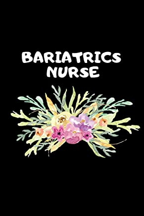 Bariatrics Nurse: The Ultimate Nurse Appreciation Journal Gift: This Blank Lined Diary To Write Things in. Makes a Great RN, Nursing Student or Nurse ... For Nurses, Students and Nurse Practitioners.