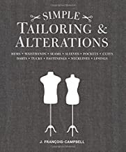 Simple Tailoring and Alteration: Hems - Waistbands - Seams - Sleeves - Pockets - Cuffs - Darts - Tucks - Fastenings - Neck...
