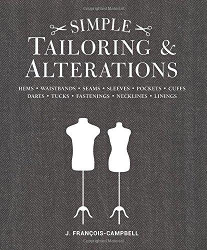 Simple Tailoring & Alterations: Hems - Waistbands - Seams - Sleeves - Pockets - Cuffs - Darts - Tucks - Fastenings - Necklines - Linings