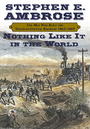 Amazon.com: Nothing Like It In the World: The Men Who Built the  Transcontinental Railroad 1863-1869 eBook : Ambrose, Stephen E.: Kindle  Store